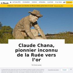Claude Chana, pionnier inconnu de la Ruée vers l'or