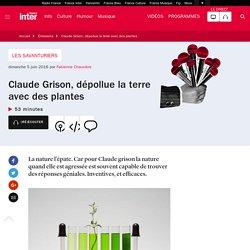 Claude Grison, dépollue la terre avec des plantes