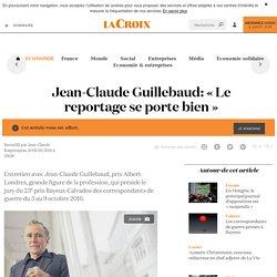 [ La Croix] - Jean-Claude Guillebaud : «Le reportage se porte bien»