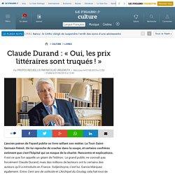 Claude Durand : « Oui, les prix littéraires sont truqués ! »