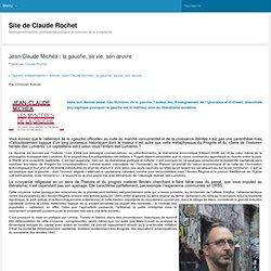 Jean-Claude Michéa : la gauche, sa vie, son œuvre - Site de Claude Rochet