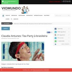 Claudia Antunes: Tea Party à brasileira