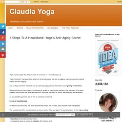 Claudia Yoga: 5 Steps To A Headstand: Yoga's Anti-Aging Secret