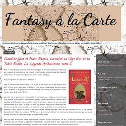 Fantasy à la carte: Claudine Glot et Marc Nagels, Lancelot ou l'âge d'or de la Table Ronde, La Légende Arthurienne, tome 2