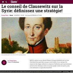 Le conseil de Clausewitz sur la Syrie: définissez une stratégie!