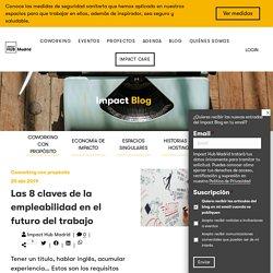 Las 8 claves de la empleabilidad en el futuro del trabajo - Impact Hub Madrid