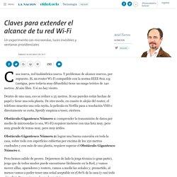 Claves para extender el alcance de tu red Wi-Fi - 06.05.2017 - LA NACION