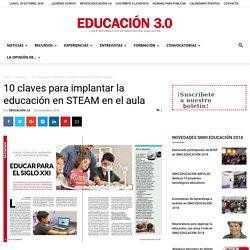 10 claves para implantar la educación en STEAM en el aula - Educación 3.0