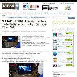 CES 2012 - L'iDM5 d'iHome : Un dock clavier intégrant un haut parleur pour votre iPad