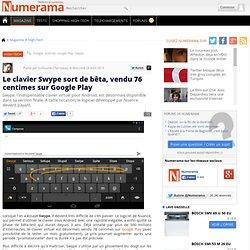 Le clavier Swype sort de bêta, vendu 76 centimes sur Google Play