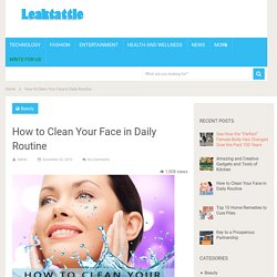 How to Clean Your Face in Daily Routine - Leaktattle.com