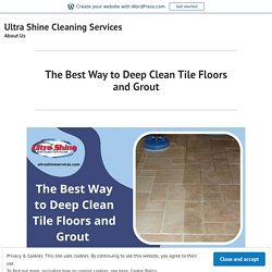 The Best Way to Deep Clean Tile Floors and Grout – Ultra Shine Cleaning Services