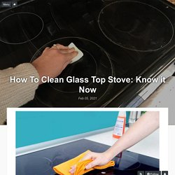 How To Clean Glass Top Stove: Know it Now - architecturesideas