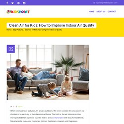 Clean Air for Kids: How to Improve Indoor Air Quality