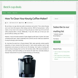How To Clean Your Keurig Coffee Maker?