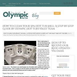 How To Clean Your Spa/Hot Tub Shell: A Step-by-Step Guide By Olympic Hot Tub's Valet Team