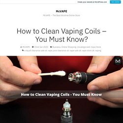How to Clean Vaping Coils – You Must Know? – McVAPE