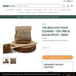 The Best Eco Toilet Cleaner - Tea Tree & Eucalyptus - 500g – EcoVibe