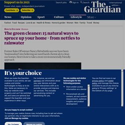 The green cleaner: 15 natural ways to spruce up your home – from nettles to rainwater