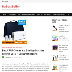 Best CPAP Cleaner and Sanitizer Machine Reviews 2019 - Consumer Reports