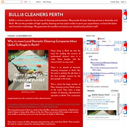 BULL18 CLEANERS PERTH: Why to more Local Domestic Cleaning Companies More Useful To People In Perth?