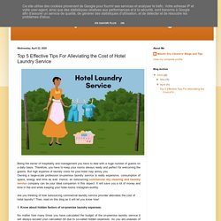 Top 5 Effective Tips For Alleviating the Cost of Hotel Laundry Service