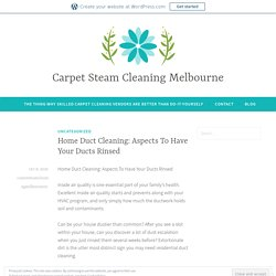 Home Duct Cleaning: Aspects To Have Your Ducts Rinsed – Carpet Steam Cleaning Melbourne