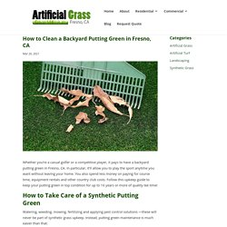 Cleaning Tips for Your Backyard Putting Green in Fresno, CA