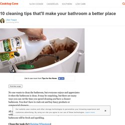 10 cleaning tips that'll make your bathroom a better place