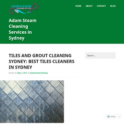 Tiles and Grout Cleaning Sydney: Best Tiles Cleaners in Sydney