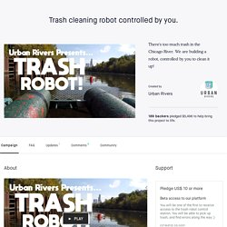 Trash cleaning robot controlled by you. by Urban Rivers