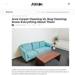 Area Carpet Cleaning Vs. Rug Cleaning: Know Everything About Them - AtoAllinks