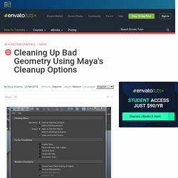Cleaning Up Bad Geometry Using Maya's Cleanup Options