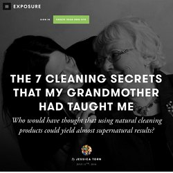 The 7 Cleaning Secrets That My Grandmother Had Taught Me by Jessica Torn - Exposure