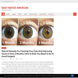 Natural Remedy For Cleaning Your Eyes and Improving Vision in Only 3 Months: Here is What You Need to Do to Avoid Surgery! – Daily Native American