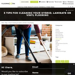 5 Tips for Cleaning your Hybrid, Laminate or Vinyl Flooring