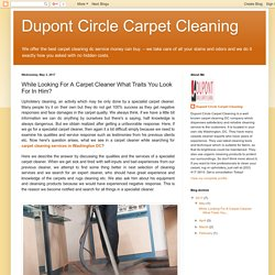 Dupont Circle Carpet Cleaning: While Looking For A Carpet Cleaner What Traits You Look For In Him?