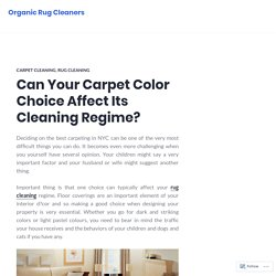 Can Your Carpet Color Choice Affect Its Cleaning Regime? – Organic Rug Cleaners
