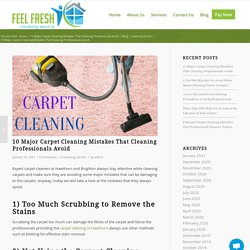 10 Major Carpet Cleaning Mistakes That Cleaning Professionals Avoid