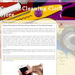 Custom Cleaning Cloth Store: Choose Promotional Cell Phone Screen Cleaner as Your Next Giveaway