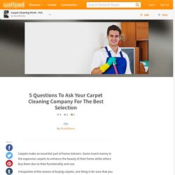 Carpet Cleaning Perth - 5 Questions To Ask Your Carpet Cleaning Company For The Best Selection