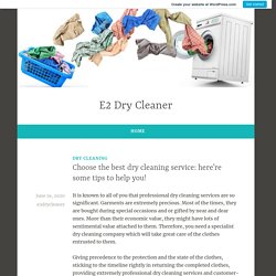 Choose the best dry cleaning service: here're some tips to help you! – E2 Dry Cleaner