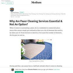 Why Are Paver Cleaning Services Essential & Not An Option?