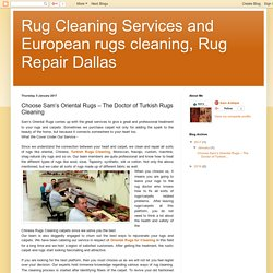 Rug Cleaning Services and European rugs cleaning, Rug Repair Dallas : Choose Sam's Oriental Rugs – The Doctor of Turkish Rugs Cleaning