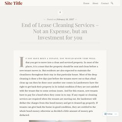 End of Lease Cleaning Services – Not an Expense, but an Investment for you – Site Title