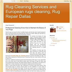Rug Cleaning Services and European rugs cleaning, Rug Repair Dallas : Professional Cleaning Know How to Maintain the Beauty of Your Rugs