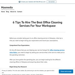 6 Tips To Hire The Best Office Cleaning Services For Your Workspace