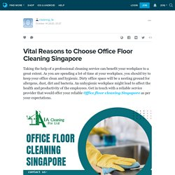 Vital Reasons to Choose Office Floor Cleaning Singapore