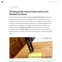 Cleaning Guide: How to Clean and Care for Wooden Furniture?