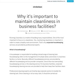 Why it's important to maintain cleanliness in business facilities? – circleclean